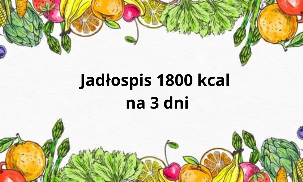 Jadłospis 1800 kcal